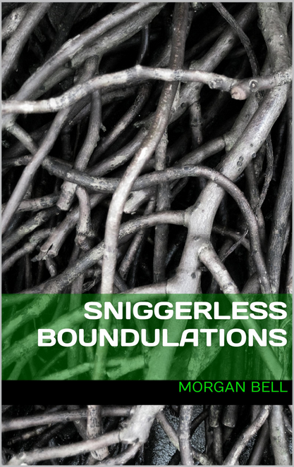 Sniggerless Boundulations Morgan Bell